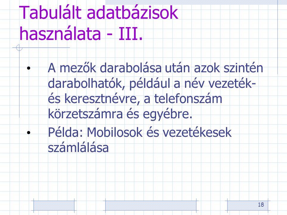 18 Tabulált adatbázisok használata - III. • A mezők darabolása után azok szintén darabolhatók, például a név vezeték- és keresztnévre, a telefonszám k