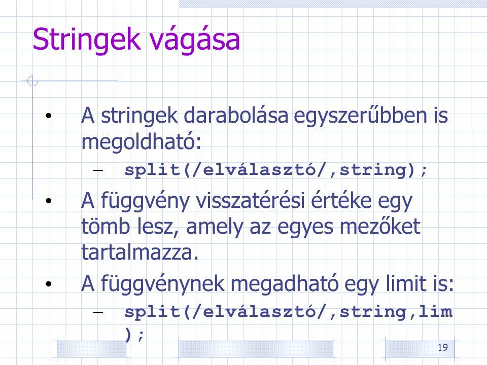 19 Stringek vágása • A stringek darabolása egyszerűbben is megoldható: – split(/elválasztó/,string); • A függvény visszatérési értéke egy tömb lesz, amely az egyes mezőket tartalmazza.