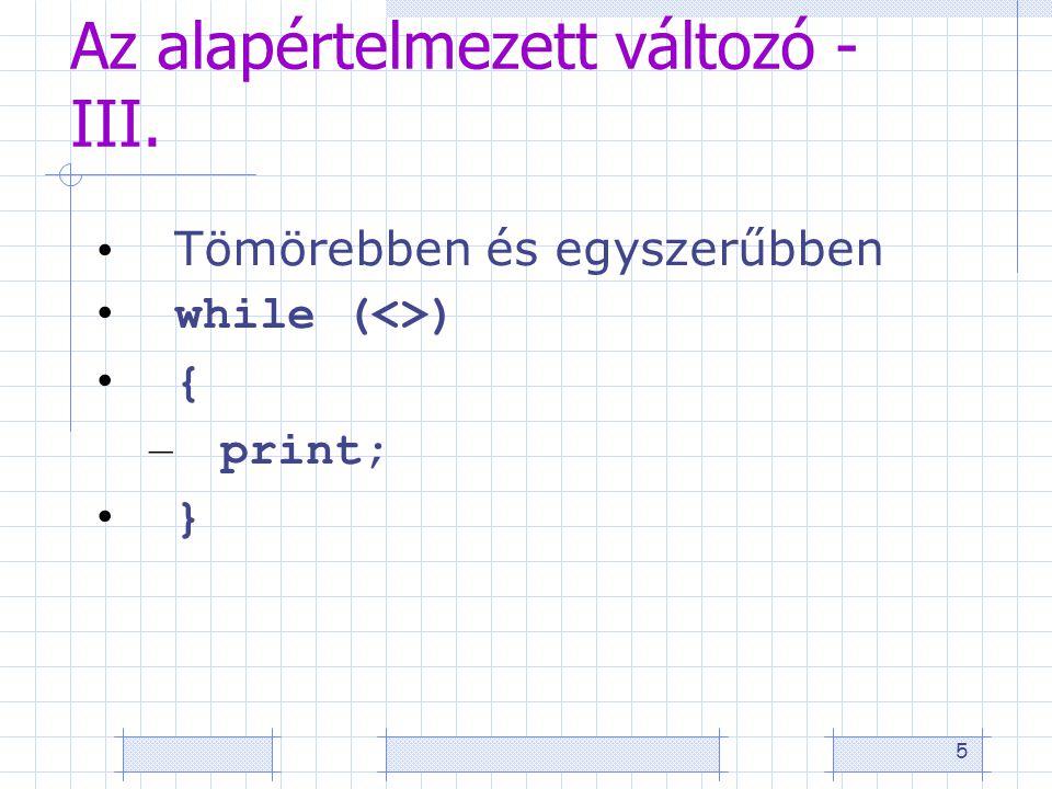 5 Az alapértelmezett változó - III. • Tömörebben és egyszerűbben • while (<>) • { – print; • }