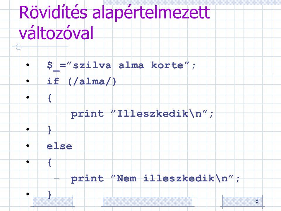 """8 Rövidítés alapértelmezett változóval • $_=""""szilva alma korte""""; • if (/alma/) • { – print """"Illeszkedik\n""""; • } • else • { – print """"Nem illeszkedik\n"""""""