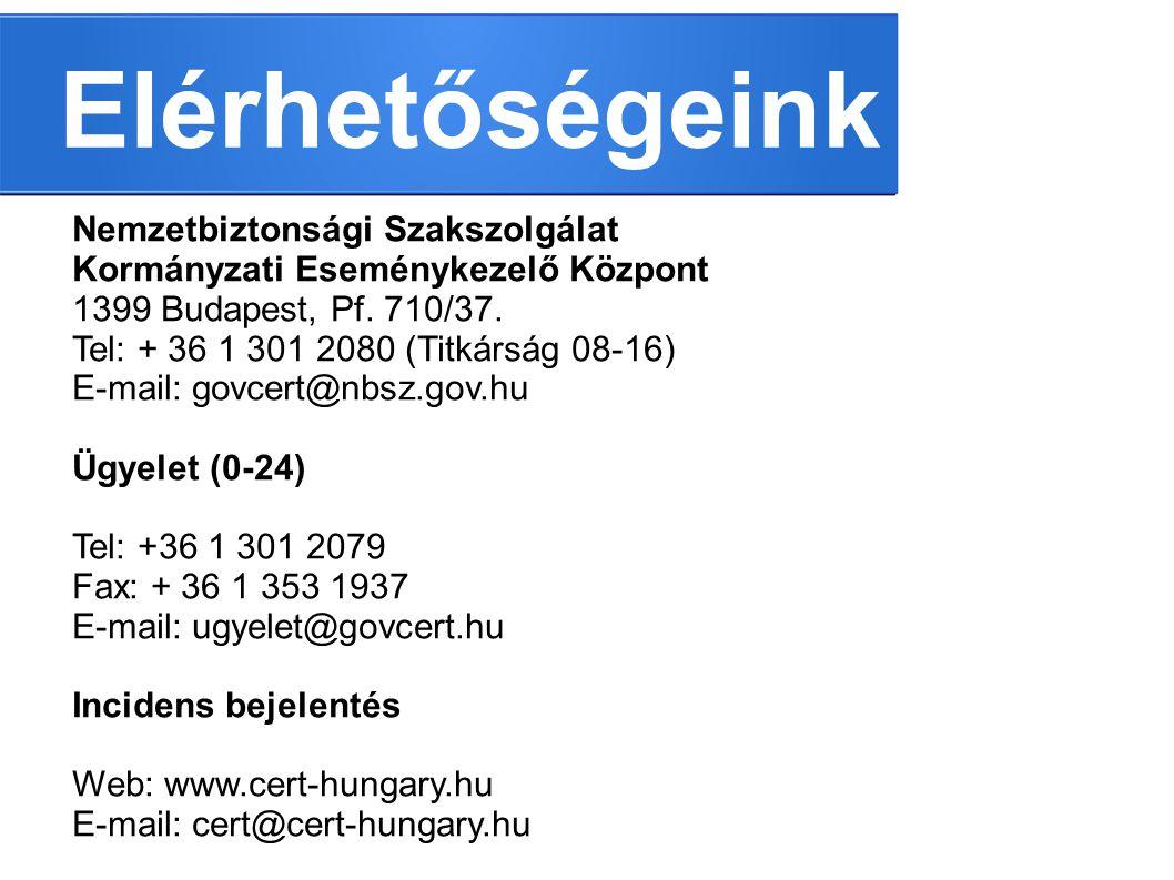 Elérhetőségeink Nemzetbiztonsági Szakszolgálat Kormányzati Eseménykezelő Központ 1399 Budapest, Pf. 710/37. Tel: + 36 1 301 2080 (Titkárság 08-16) E-m