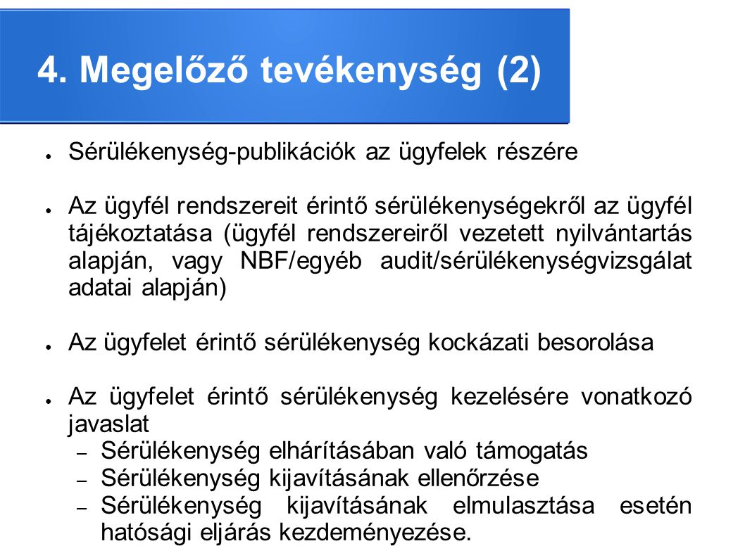 4. Megelőző tevékenység (2) ● Sérülékenység-publikációk az ügyfelek részére ● Az ügyfél rendszereit érintő sérülékenységekről az ügyfél tájékoztatása