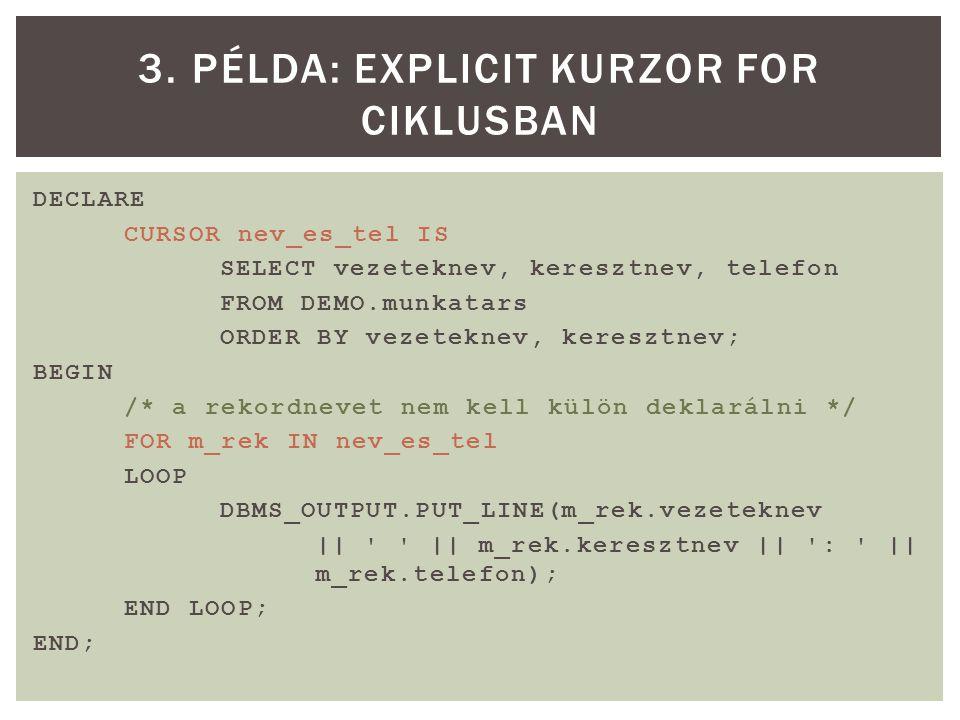 CURSOR kurzornév (paraméternév adattípus,..., paraméternév adattípus) IS alkérdés;  Lehetőségünk van így a kurzort különböző paraméterekkel megnyitni (pl.