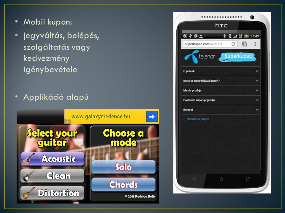 • Mobil kupon: • jegyváltás, belépés, szolgáltatás vagy kedvezmény igénybevétele • Applikáció alapú