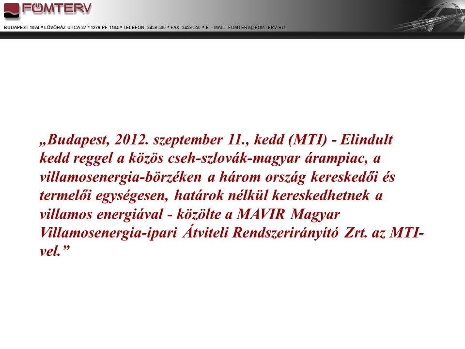 """BUDAPEST 1024 * LÖVŐHÁZ UTCA 37 * 1276 PF 1104 * TELEFON: 3459-500 * FAX: 3459-550 * E - MAIL: FOMTERV@FOMTERV.HU A cseh – szlovák – magyar másnapi villamosenergia- piacok integrációjának előkészítése •A fejlesztés legfontosabb szakmai alapjai: –A CEE áramlás alapú integrációs projektje nem halad előre; –A nemzeti piacainkon azonosítható """"gondok csökkentése (volatilis és könnyen befolyásolható árak, piac erő) megoldás kell találni; –A legkorszerűbb technikai rendszerekkel elindult a HUPX (2010."""