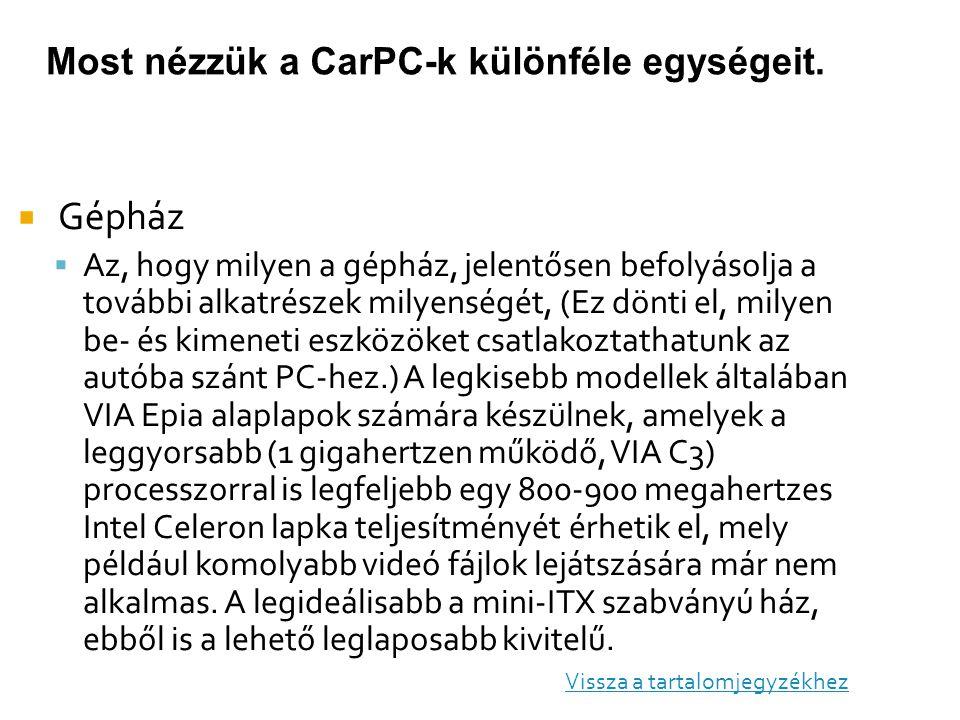 Most nézzük a CarPC-k különféle egységeit.  Gépház  Az, hogy milyen a gépház, jelentősen befolyásolja a további alkatrészek milyenségét, (Ez dönti e