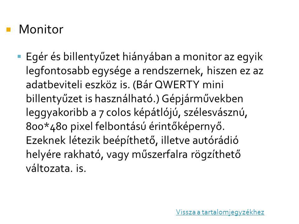  Monitor  Egér és billentyűzet hiányában a monitor az egyik legfontosabb egysége a rendszernek, hiszen ez az adatbeviteli eszköz is. (Bár QWERTY min