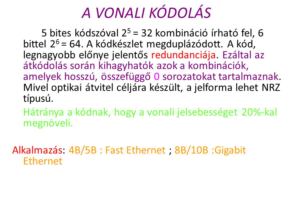 A VONALI KÓDOLÁS 5 bites kódszóval 2 5 = 32 kombináció írható fel, 6 bittel 2 6 = 64. A kódkészlet megduplázódott. A kód, legnagyobb előnye jelentős r