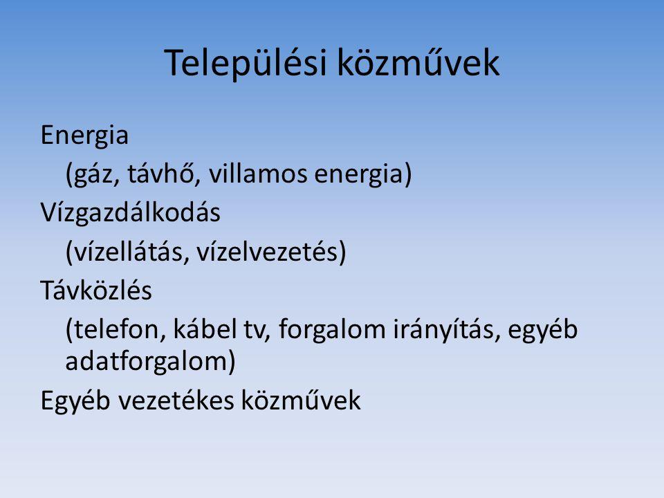 Települési közművek Energia (gáz, távhő, villamos energia) Vízgazdálkodás (vízellátás, vízelvezetés) Távközlés (telefon, kábel tv, forgalom irányítás,