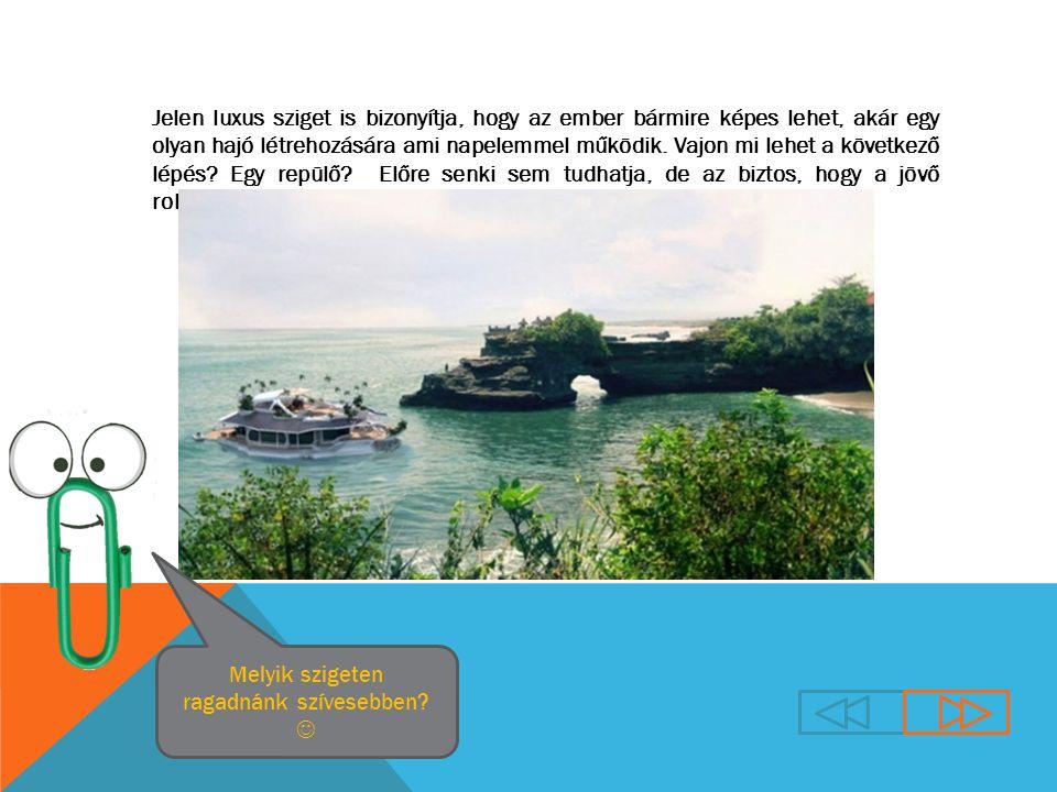 Jelen luxus sziget is bizonyítja, hogy az ember bármire képes lehet, akár egy olyan hajó létrehozására ami napelemmel működik.