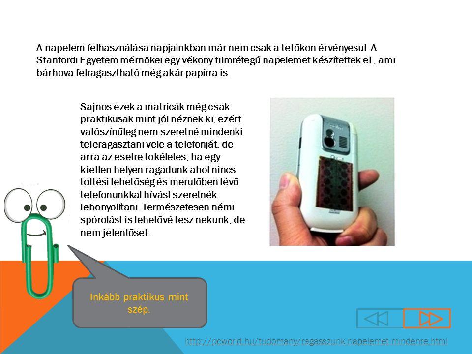 http://pcworld.hu/tudomany/ragasszunk-napelemet-mindenre.html A napelem felhasználása napjainkban már nem csak a tetőkön érvényesül.