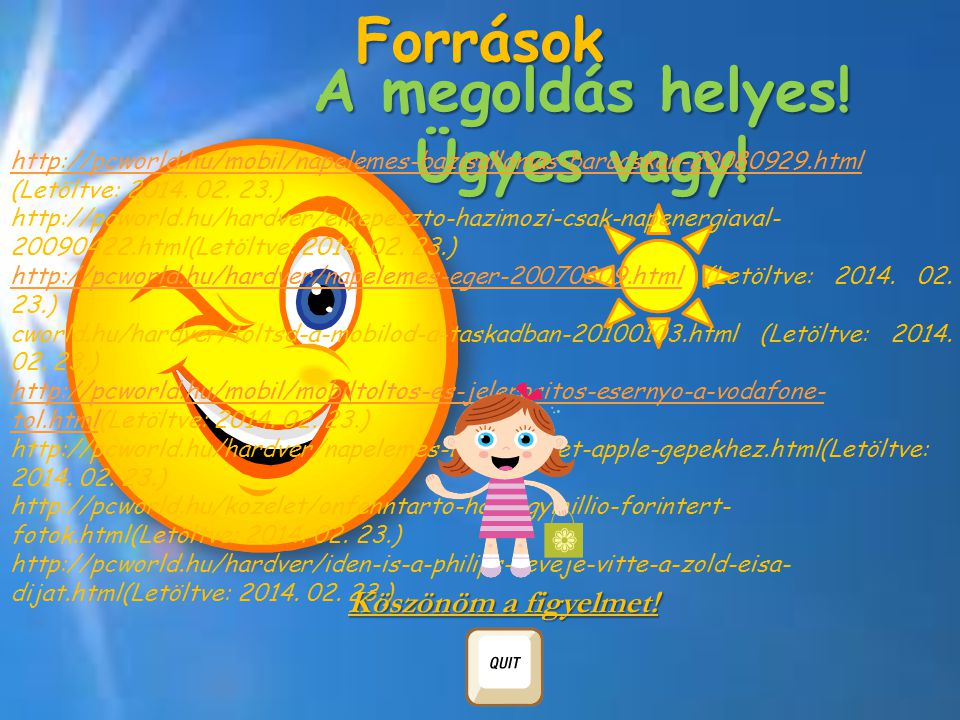 A megoldás helyes! Ügyes vagy! Források http://pcworld.hu/mobil/napelemes-bazisallomas-baracskan-20080929.html http://pcworld.hu/mobil/napelemes-bazis