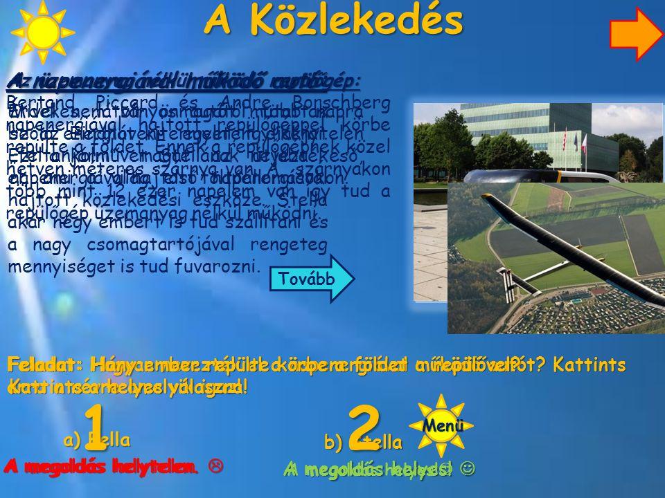 A Közlekedés A napenergiával működő autó: Érdekes, látványos autót mutattak be az Eindhoveni egyetem diákjai. Ezt a járművet Stellának nevezték el, am