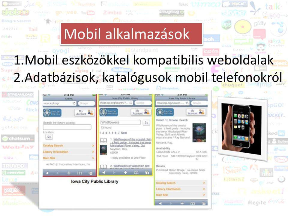 Közösségi média és a könyvtár Trendek 2011-2012 Mobil alkalmazások 1.Mobil eszközökkel kompatibilis weboldalak 2.Adatbázisok, katalógusok mobil telefo