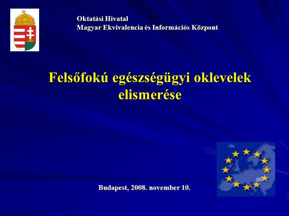 Felsőfokú egészségügyi oklevelek elismerése Oktatási Hivatal Magyar Ekvivalencia és Információs Központ Budapest, 2008. november 10.