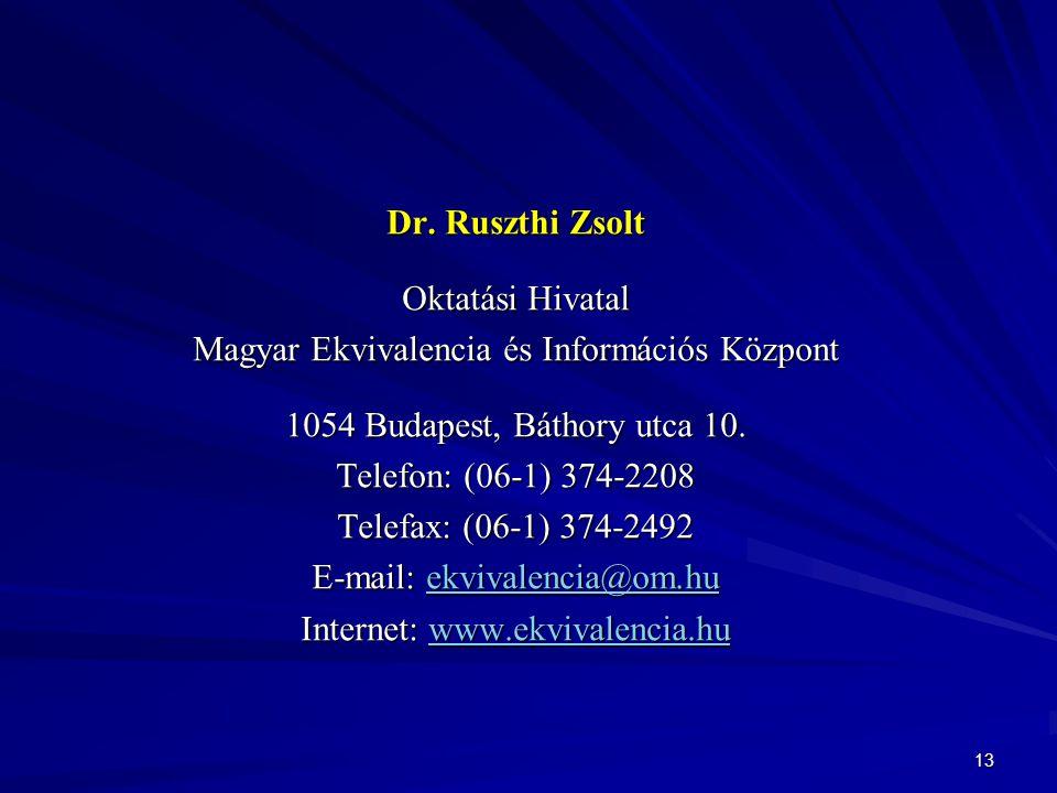 13 Dr. Ruszthi Zsolt Oktatási Hivatal Magyar Ekvivalencia és Információs Központ 1054 Budapest, Báthory utca 10. Telefon: (06-1) 374-2208 Telefax: (06