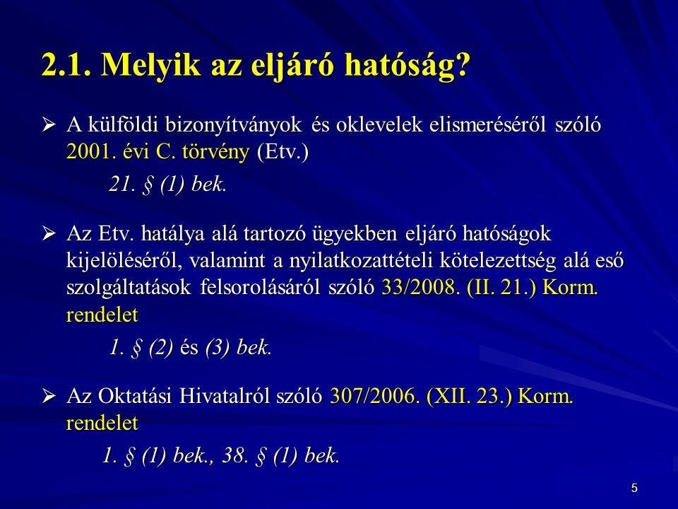 2.1. Melyik az eljáró hatóság?  A külföldi bizonyítványok és oklevelek elismeréséről szóló 2001. évi C. törvény (Etv.) 21. § (1) bek.  Az Etv. hatál