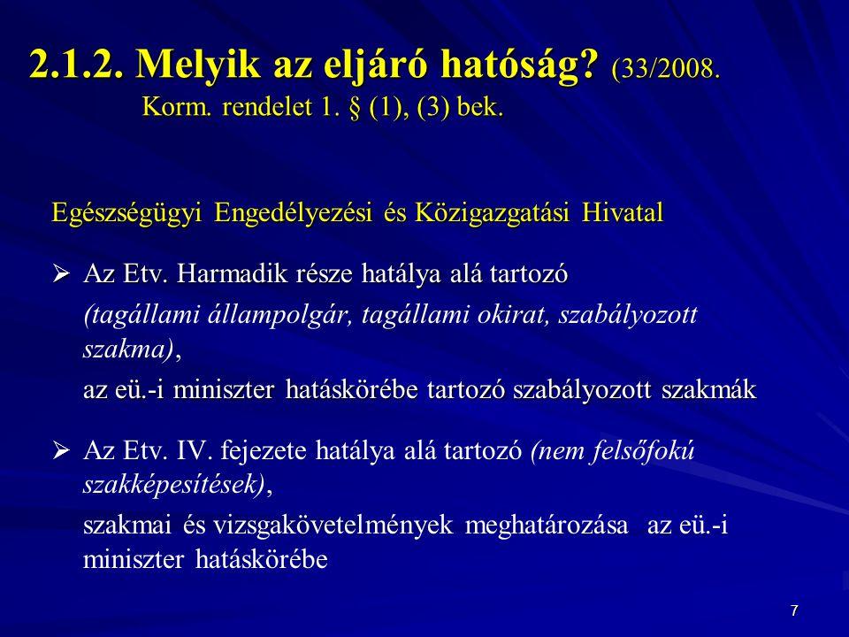 2.1.2. Melyik az eljáró hatóság? (33/2008. Korm. rendelet 1. § (1), (3) bek. Egészségügyi Engedélyezési és Közigazgatási Hivatal  Az Etv. Harmadik ré