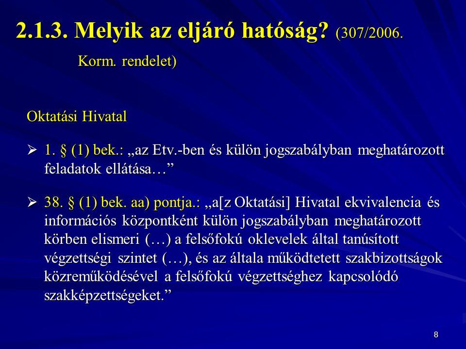 """2.1.3. Melyik az eljáró hatóság? (307/2006. Korm. rendelet) Oktatási Hivatal  1. § (1) bek.: """"az Etv.-ben és külön jogszabályban meghatározott felada"""