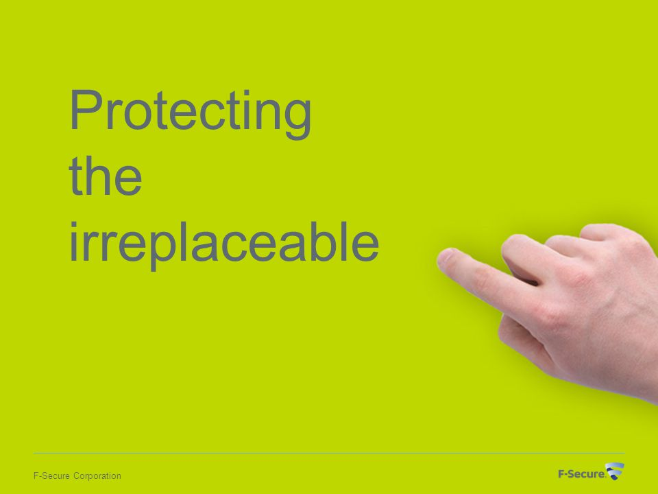 F-Secure Corporation Protecting the irreplaceable