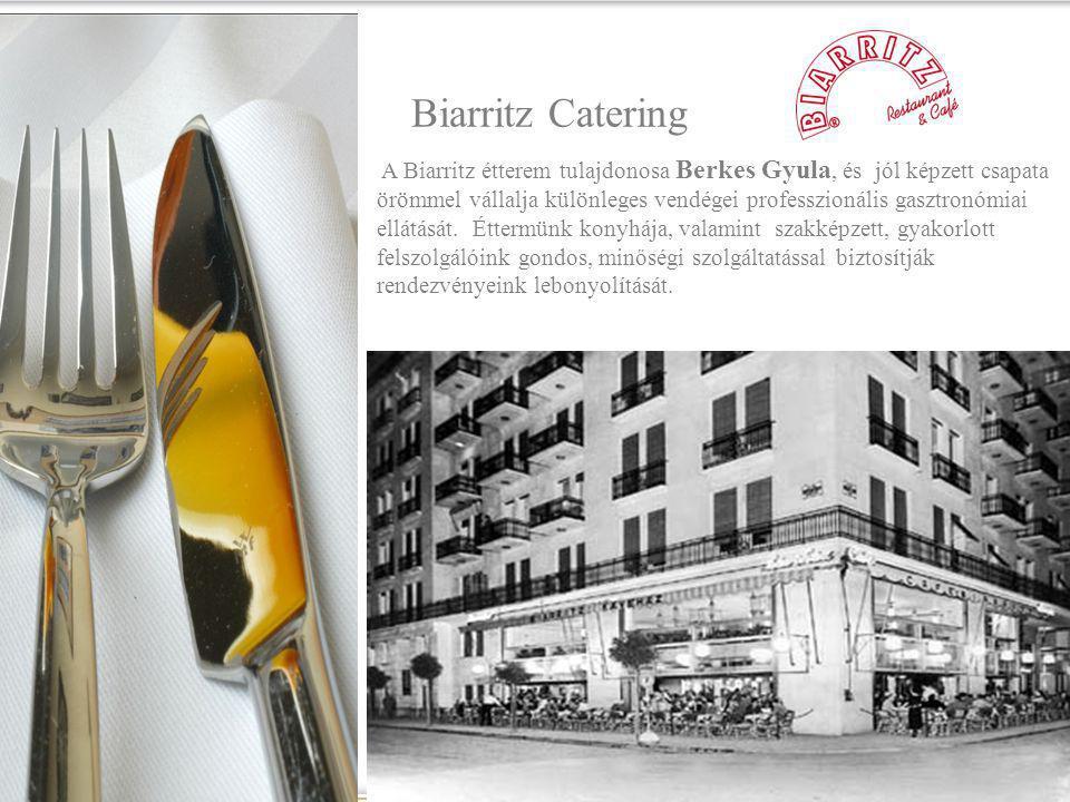 Biarritz Catering A Biarritz étterem tulajdonosa Berkes Gyula, és jól képzett csapata örömmel vállalja különleges vendégei professzionális gasztronómiai ellátását.
