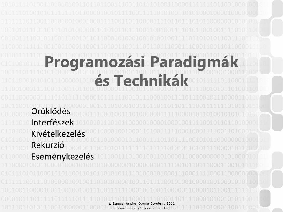 © Szénási Sándor, Óbudai Egyetem, 2011 Szenasi.sandor@nik.uni-obuda.hu Programozási Paradigmák és Technikák Öröklődés Interfészek Kivételkezelés Rekur