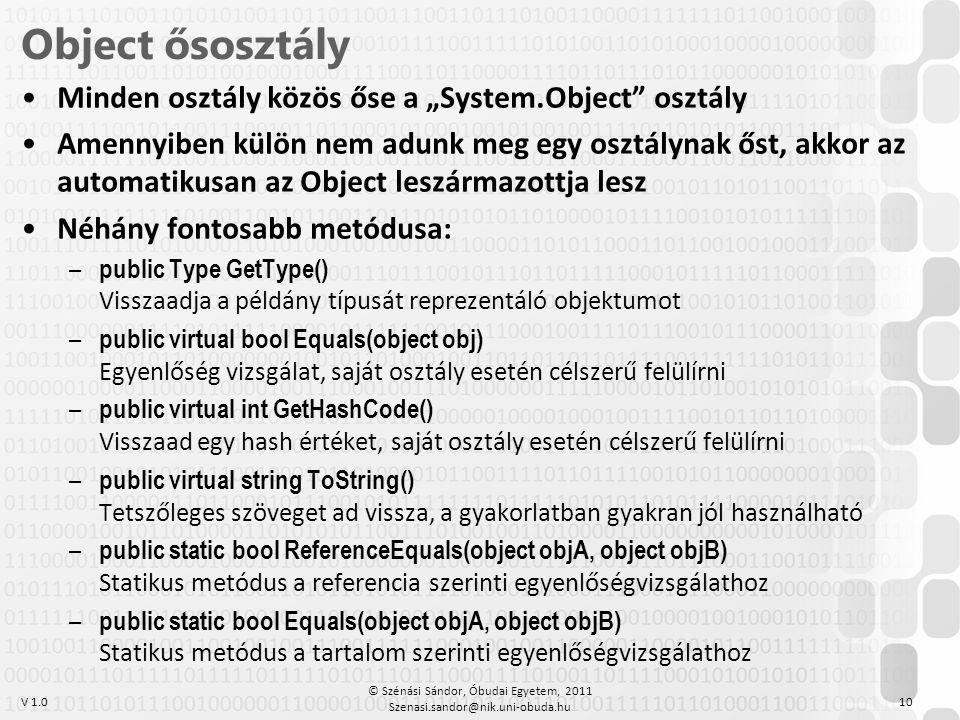 """V 1.0 •Minden osztály közös őse a """"System.Object"""" osztály •Amennyiben külön nem adunk meg egy osztálynak őst, akkor az automatikusan az Object leszárm"""