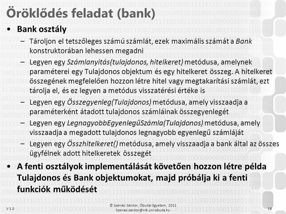V 1.0 •Bank osztály –Tároljon el tetszőleges számú számlát, ezek maximális számát a Bank konstruktorában lehessen megadni –Legyen egy Számlanyitás(tul