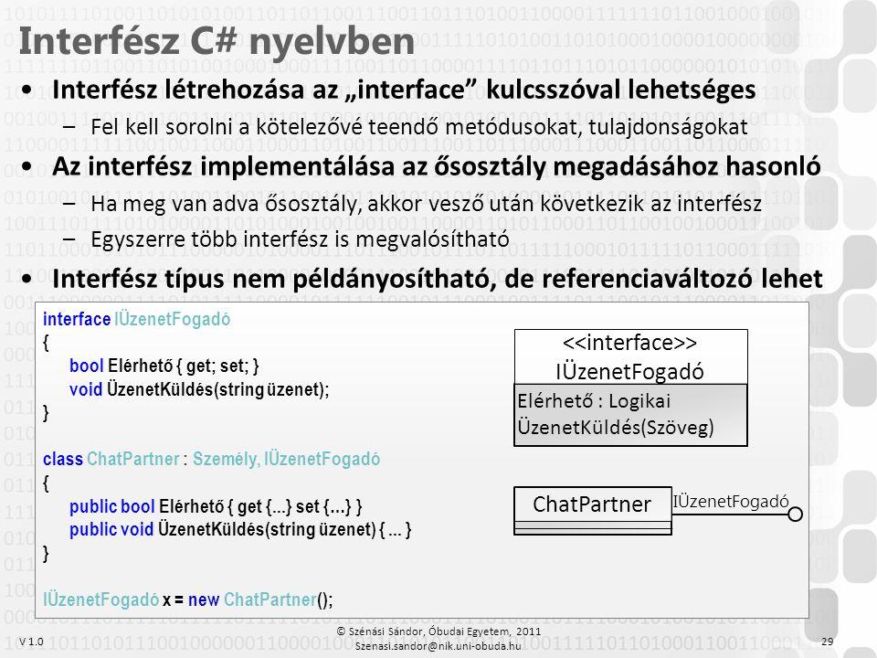 """V 1.0 •Interfész létrehozása az """"interface"""" kulcsszóval lehetséges –Fel kell sorolni a kötelezővé teendő metódusokat, tulajdonságokat •Az interfész im"""