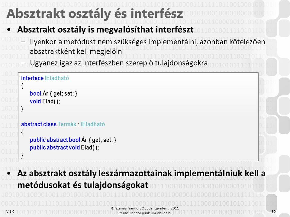 V 1.0 •Absztrakt osztály is megvalósíthat interfészt –Ilyenkor a metódust nem szükséges implementálni, azonban kötelezően absztraktként kell megjelöln