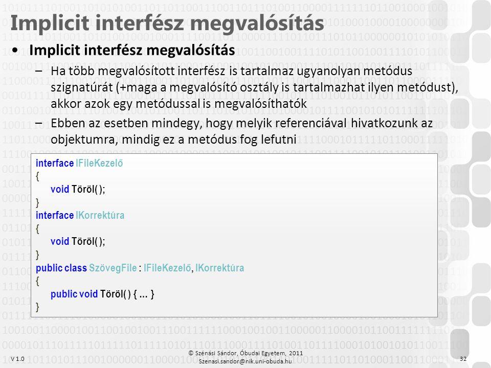 V 1.0 •Implicit interfész megvalósítás –Ha több megvalósított interfész is tartalmaz ugyanolyan metódus szignatúrát (+maga a megvalósító osztály is ta