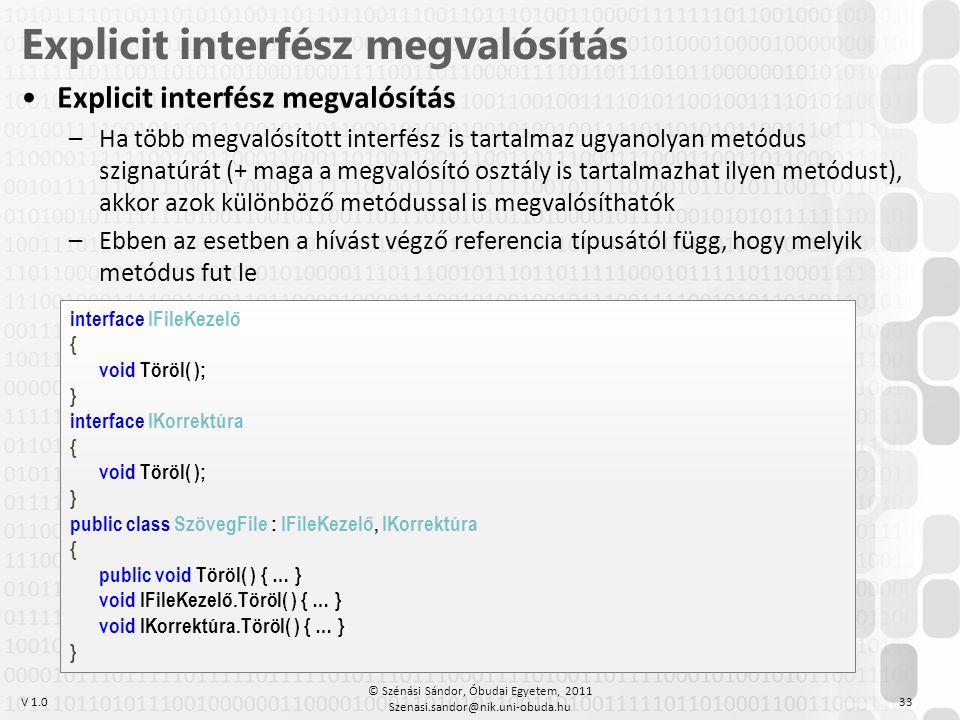 V 1.0 •Explicit interfész megvalósítás –Ha több megvalósított interfész is tartalmaz ugyanolyan metódus szignatúrát (+ maga a megvalósító osztály is t
