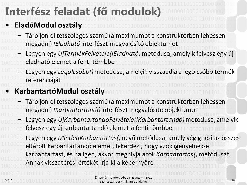 V 1.0 •EladóModul osztály –Tároljon el tetszőleges számú (a maximumot a konstruktorban lehessen megadni) IEladható interfészt megvalósító objektumot –