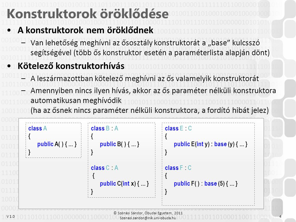 """V 1.0 •A konstruktorok nem öröklődnek –Van lehetőség meghívni az ősosztály konstruktorát a """"base"""" kulcsszó segítségével (több ős konstruktor esetén a"""