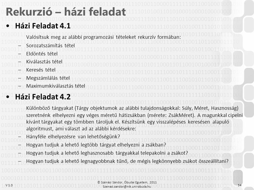V 1.0 •Házi Feladat 4.1 Valósítsuk meg az alábbi programozási tételeket rekurzív formában: –Sorozatszámítás tétel –Eldöntés tétel –Kiválasztás tétel –