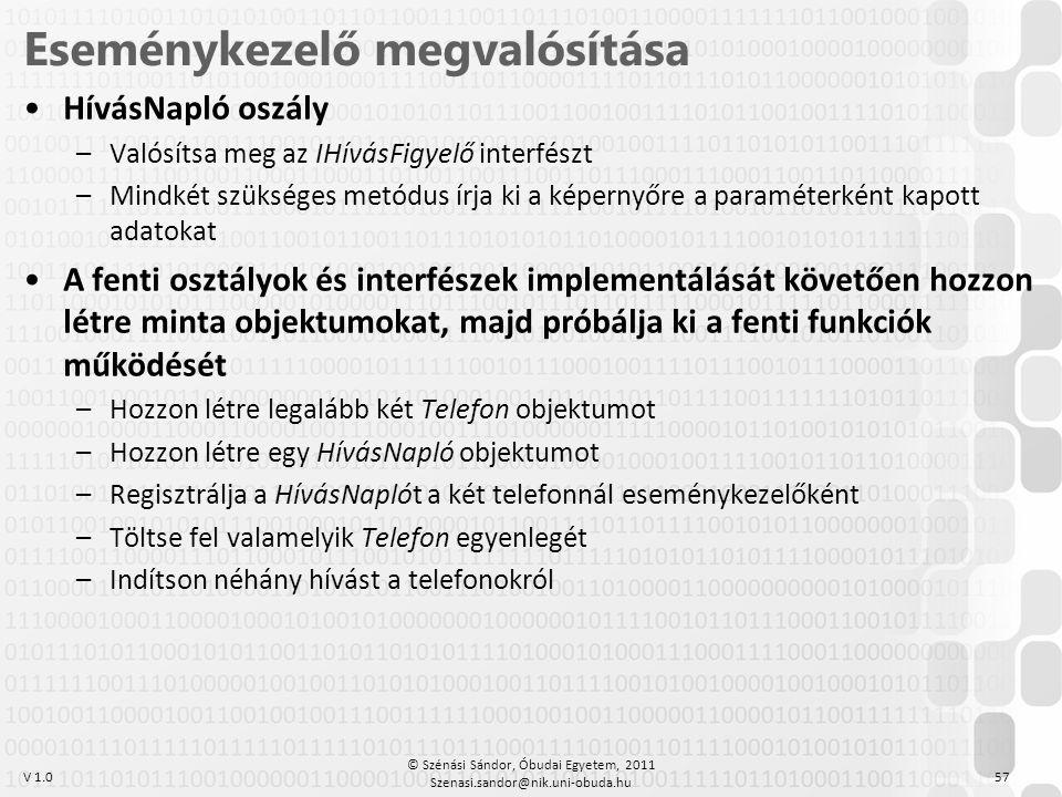V 1.0 •HívásNapló oszály –Valósítsa meg az IHívásFigyelő interfészt –Mindkét szükséges metódus írja ki a képernyőre a paraméterként kapott adatokat •A