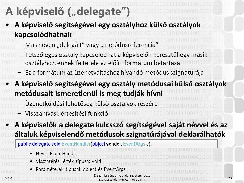 """V 1.0 •A képviselő segítségével egy osztályhoz külső osztályok kapcsolódhatnak –Más néven """"delegált"""" vagy """"metódusreferencia"""" –Tetszőleges osztály kap"""