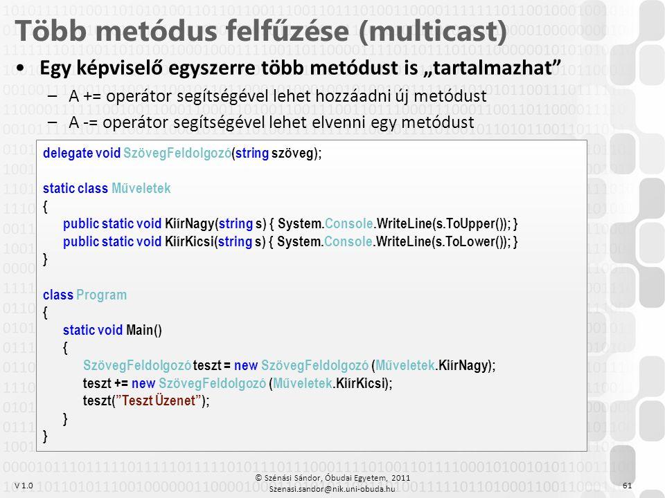 """V 1.0 •Egy képviselő egyszerre több metódust is """"tartalmazhat"""" –A += operátor segítségével lehet hozzáadni új metódust –A -= operátor segítségével leh"""
