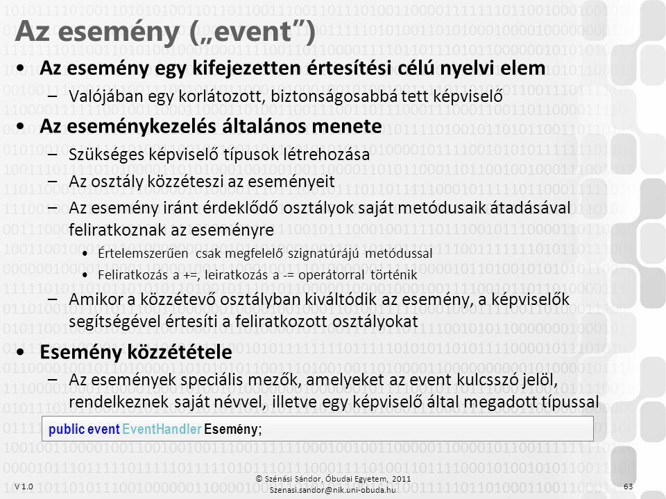 V 1.0 •Az esemény egy kifejezetten értesítési célú nyelvi elem –Valójában egy korlátozott, biztonságosabbá tett képviselő •Az eseménykezelés általános