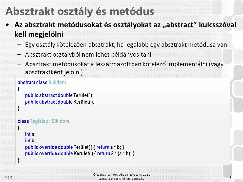 """V 1.0 •Az absztrakt metódusokat és osztályokat az """"abstract"""" kulcsszóval kell megjelölni –Egy osztály kötelezően absztrakt, ha legalább egy absztrakt"""