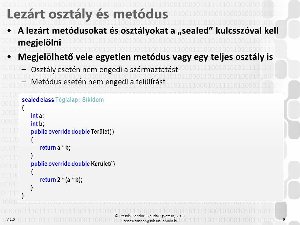 """V 1.0 •A lezárt metódusokat és osztályokat a """"sealed"""" kulcsszóval kell megjelölni •Megjelölhető vele egyetlen metódus vagy egy teljes osztály is –Oszt"""