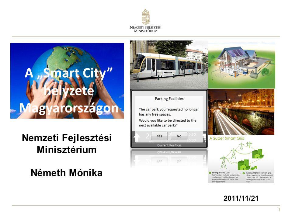 """1 A """"Smart City"""" helyzete Magyarországon Nemzeti Fejlesztési Minisztérium Németh Mónika 2011/11/21"""
