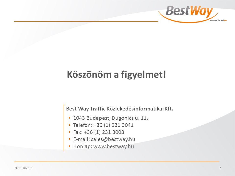 7 Köszönöm a figyelmet! Best Way Traffic Közlekedésinformatikai Kft. • 1043 Budapest, Dugonics u. 11. • Telefon: +36 (1) 231 3041 • Fax: +36 (1) 231 3