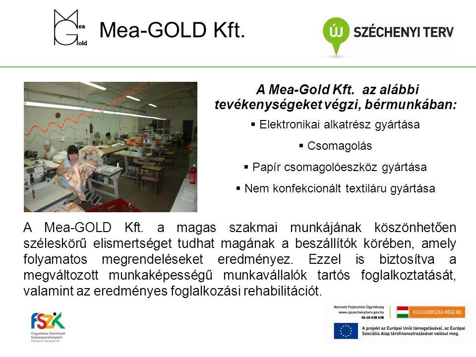 Mea-GOLD Kft. A Mea-Gold Kft. az alábbi tevékenységeket végzi, bérmunkában:  Elektronikai alkatrész gyártása  Csomagolás  Papír csomagolóeszköz gyá