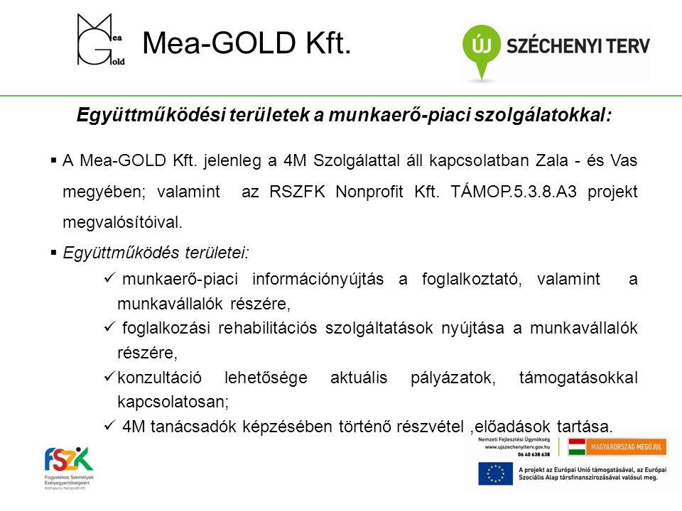 Mea-GOLD Kft. Együttműködési területek a munkaerő-piaci szolgálatokkal:  A Mea-GOLD Kft. jelenleg a 4M Szolgálattal áll kapcsolatban Zala - és Vas me