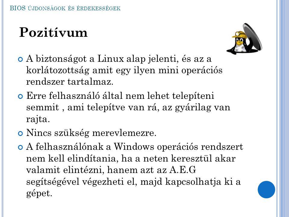 A biztonságot a Linux alap jelenti, és az a korlátozottság amit egy ilyen mini operációs rendszer tartalmaz. Erre felhasználó által nem lehet telepíte