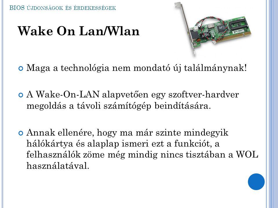 BIOS ÚJDONSÁGOK ÉS ÉRDEKESSÉGEK Maga a technológia nem mondató új találmánynak! A Wake-On-LAN alapvetően egy szoftver-hardver megoldás a távoli számít