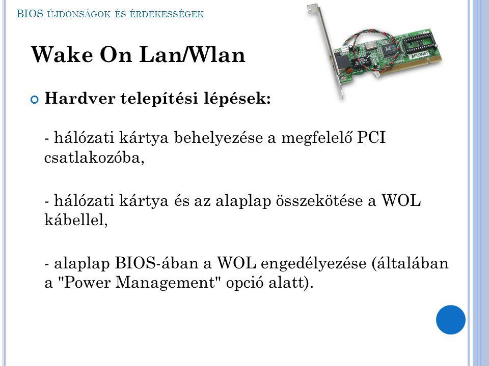 BIOS ÚJDONSÁGOK ÉS ÉRDEKESSÉGEK Wake On Lan/Wlan Hardver telepítési lépések: - hálózati kártya behelyezése a megfelelő PCI csatlakozóba, - hálózati ká