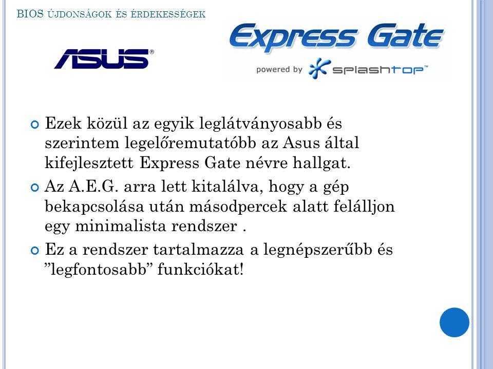 Ezek közül az egyik leglátványosabb és szerintem legelőremutatóbb az Asus által kifejlesztett Express Gate névre hallgat. Az A.E.G. arra lett kitalálv