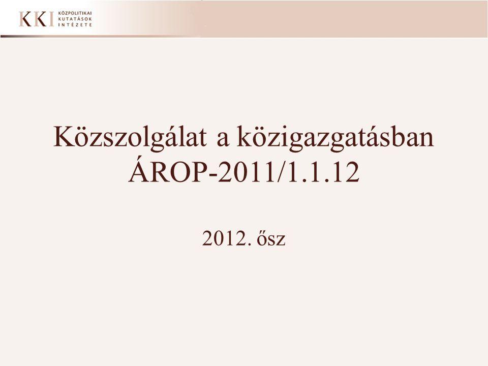 Közszolgálat a közigazgatásban ÁROP-2011/1.1.12 2012. ősz 1